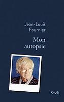 Mon autopsie de Jean-Louis Fournier