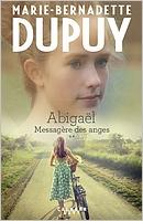 Abigaël messagère des anges de Marie-Bernadette Dupuy